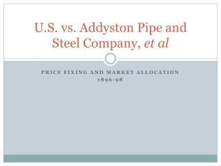 U.S. vs. Addyston Pipe and Steel Company, et al