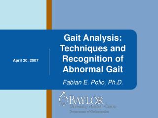 Gait Analysis:  Techniques and Recognition of Abnormal Gait Fabian E. Pollo, Ph.D.