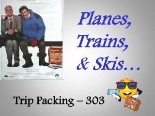 Planes, Trains, & Skis… Trip Packing – 303 .