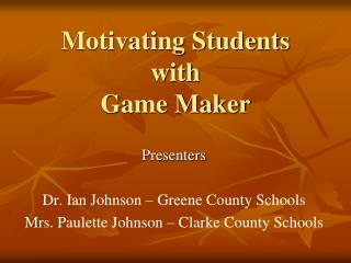 Motivating Students with Game Maker