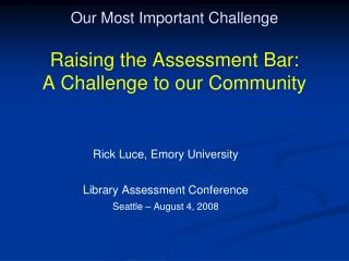 Our Most Important Challenge Raising the Assessment Bar:   A Challenge to our Community