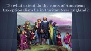 To what extent do the roots of American Exceptionalism lie in Puritan New England?