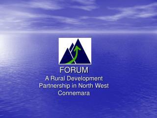 FORUM A Rural Development Partnership in North West Connemara