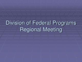 Division of Federal Programs Regional Meeting