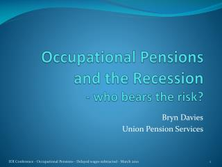 Occupational Pensions and the Recession - who bears the risk?