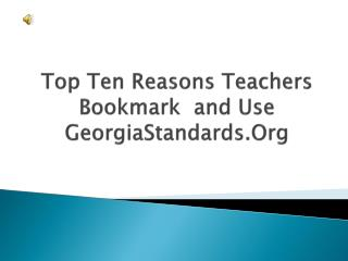 Top Ten  Reasons Teachers Bookmark   and Use GeorgiaStandards.Org