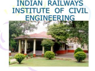 INDIAN  RAILWAYS  INSTITUTE  OF  CIVIL  ENGINEERING