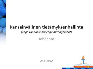 Kansainvälinen tietämyksenhallinta (engl. Global knowledge management)