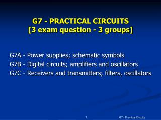G7 - PRACTICAL CIRCUITS  [3 exam question - 3 groups]