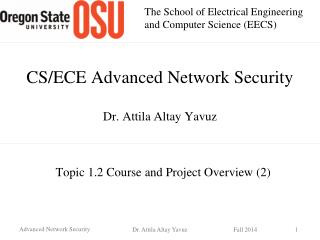 CS/ECE Advanced Network Security Dr. Attila Altay Yavuz