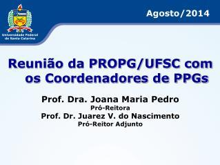 Reunião da PROPG/UFSC com os Coordenadores de PPGs Prof. Dra. Joana Maria Pedro Pró-Reitora