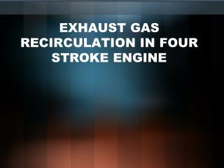 EXHAUST GAS RECIRCULATION IN FOUR STROKE ENGINE