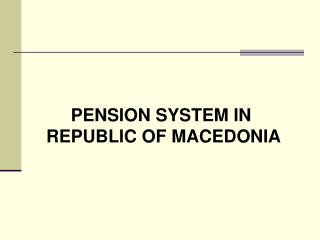 PENSION SYSTEM IN  REPUBLIC OF MACEDONIA