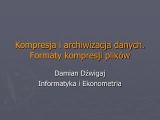 Kompresja i archiwizacja danych. Formaty kompresji plik ó w