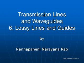 Transmission Lines and Waveguides 6. Lossy Lines and Guides