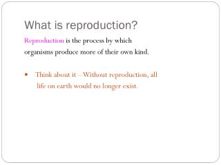 What is reproduction?