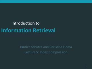 Hinrich Schütze and Christina Lioma Lecture 5: Index Compression