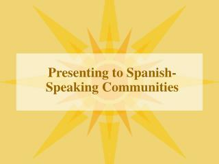 Presenting to Spanish-Speaking Communities