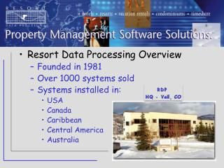 Resort Data Processing Overview Founded in 1981 Over 1000 systems sold Systems installed in: USA