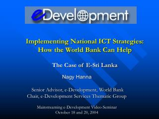 Implementing National ICT Strategies:  How the World Bank Can Help The Case of E-Sri Lanka