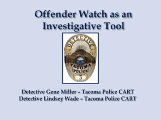 Detective Gene Miller – Tacoma Police CART Detective Lindsey Wade – Tacoma Police CART