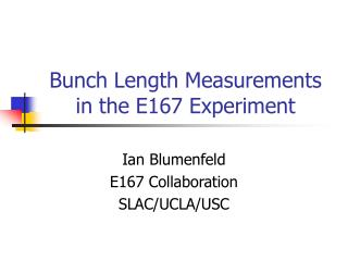 Bunch Length Measurements in the E167 Experiment