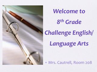 Welcome to  8 th Grade  Challenge English/ Language Arts