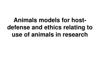 Animals models for host-defense and ethics relating to use of animals in research