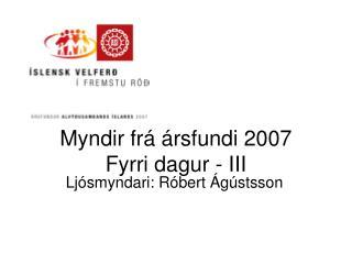 Myndir frá ársfundi 2007 Fyrri dagur - III