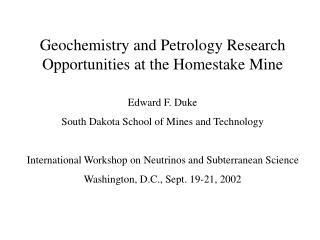 Geochemistry and Petrology Research Opportunities at the Homestake Mine Edward F. Duke