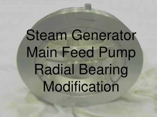 Steam Generator Main Feed Pump Radial Bearing Modification