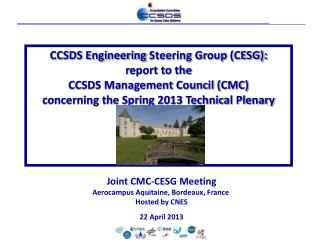Joint CMC-CESG Meeting Aerocampus  Aquitaine, Bordeaux, France  Hosted by CNES 22 April 2013