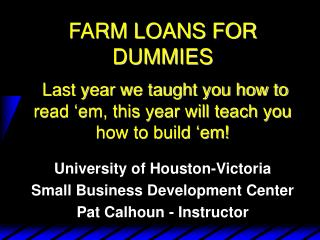 University of Houston-Victoria Small Business Development Center Pat Calhoun - Instructor