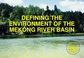 DEFINING THE ENVIRONMENT OF THE MEKONG RIVER BASIN