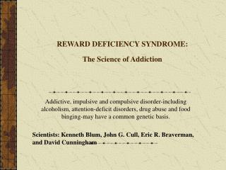 REWARD DEFICIENCY SYNDROME:  The Science of Addiction