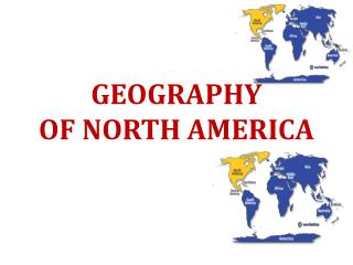 GEOGRAPHY  OF NORTH AMERICA