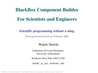 BlackBox Component Builder  For Scientists and Engineers Scientific programming without a sting. To be presented at LLE