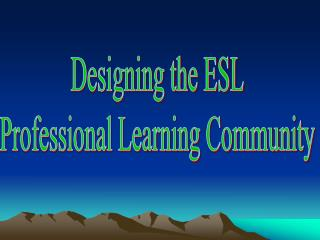 Designing the ESL Professional Learning Community