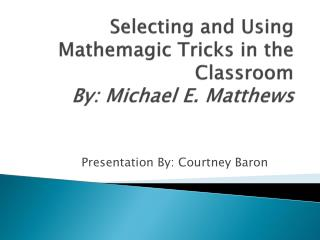 Selecting and Using  Mathemagic  Tricks in the Classroom By: Michael E. Matthews