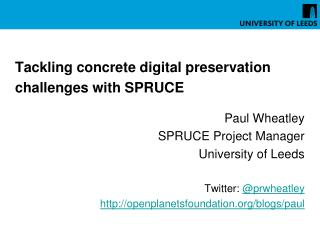 Tackling concrete digital preservation challenges with SPRUCE Paul Wheatley SPRUCE Project Manager