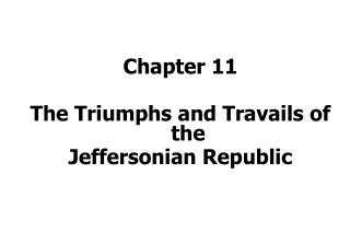 Chapter 11 The Triumphs and Travails of the Jeffersonian Republic