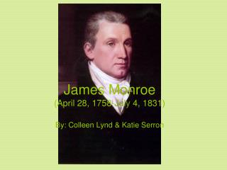 James M o n roe (A pril 28, 1758- July 4, 1831 )