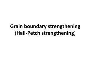 Grain boundary strengthening ( Hall-Petch strengthening )