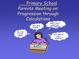 …… Primary School Parents Meeting on: Progression through Calculations