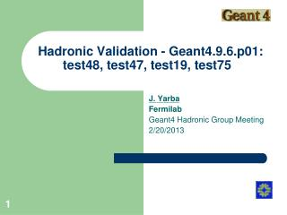 Hadronic Validation - Geant4.9.6.p01: test48, test47, test19, test75