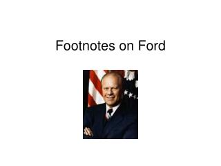 Footnotes on Ford