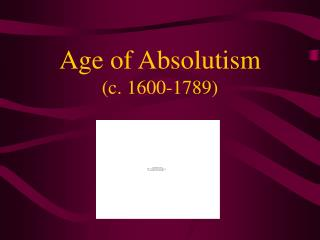 Age of Absolutism (c. 1600-1789)