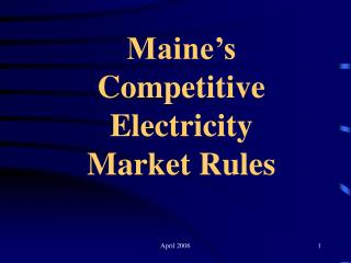 Maine's Competitive  Electricity Market Rules