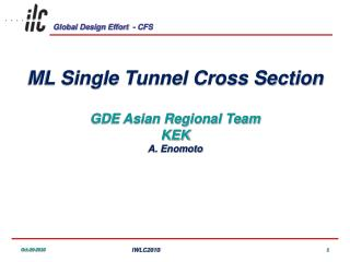 ML Single Tunnel Cross Section GDE Asian Regional Team KEK A. Enomoto