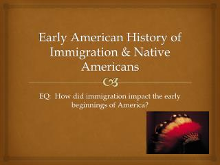 a history of immigration in early america The library of congress teachers classroom materials presentations and activities by 1920, when immigration began to taper off early arrivals.